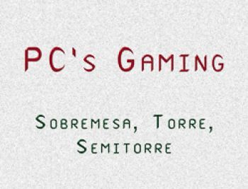 PC's Gaming (Sobremesa, Torre, ..)